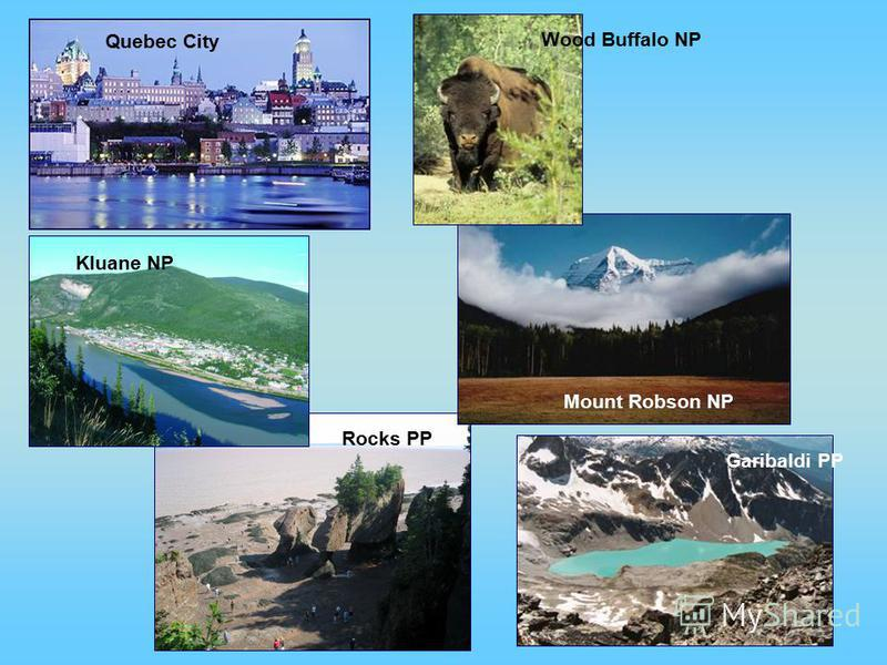 Wood Buffalo NP Mount Robson NP Rocks PP Kluane NP Quebec City Garibaldi PP