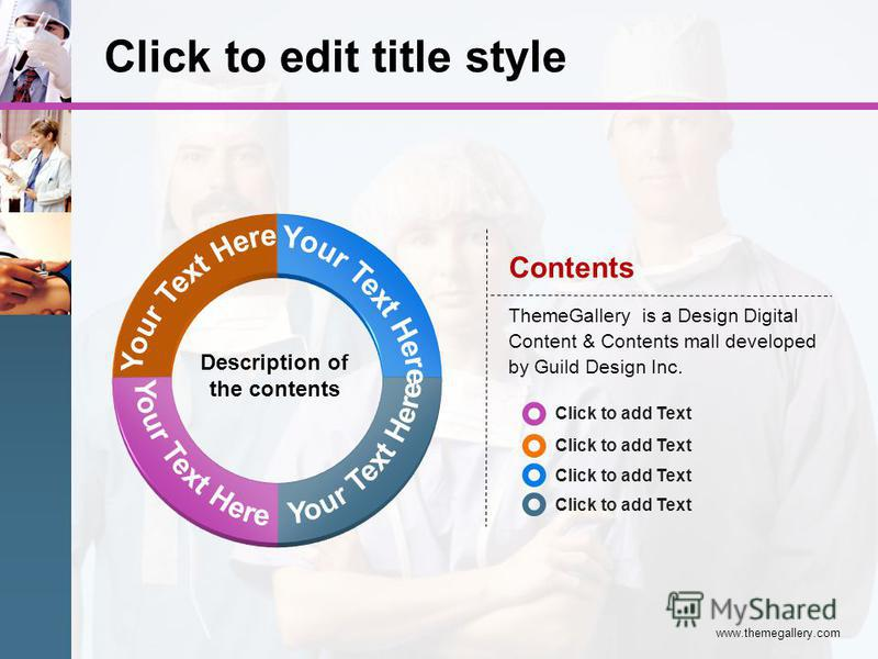 www.themegallery.com Click to edit title style Contents ThemeGallery is a Design Digital Content & Contents mall developed by Guild Design Inc. Description of the contents Click to add Text
