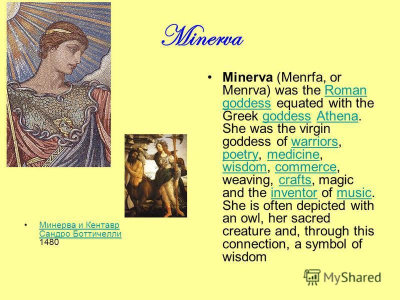 Minerva Минерва и Кентавр Сандро Боттичелли 1480Минерва и Кентавр Сандро Боттичелли Minerva (Menrfa, or Menrva) was the Roman goddess equated with the Greek goddess Athena. She was the virgin goddess of warriors, poetry, medicine, wisdom, commerce, w