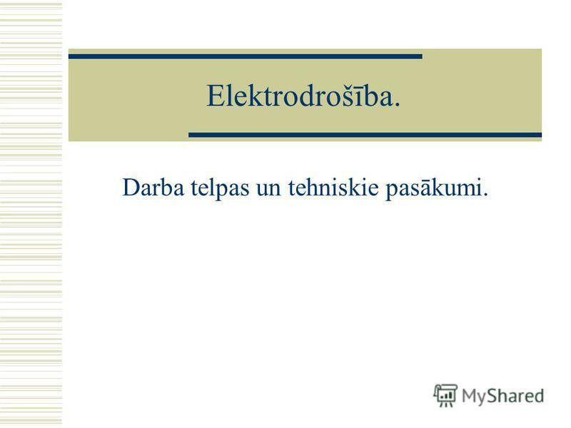 Elektrodrošība. Darba telpas un tehniskie pasākumi.