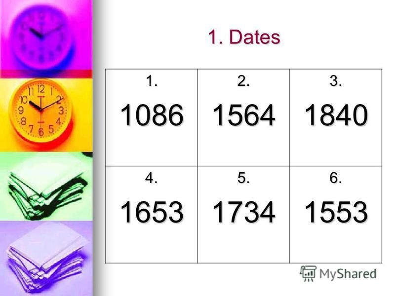 1. Dates 1.10862.15643.1840 4.16535.17346.1553