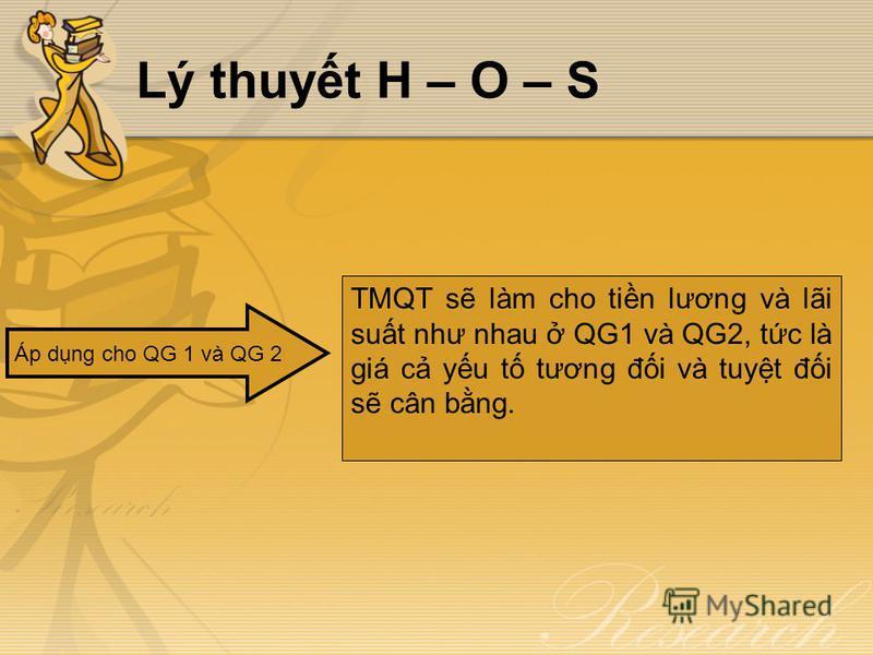 Lý thuyt H – O – S TMQT s làm cho tin lương và lãi sut như nhau QG1 và QG2, tc là giá c yu t tương đi và tuyt đi s cân bng. Áp dng cho QG 1 và QG 2