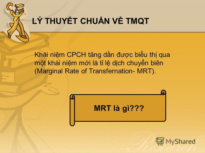 LÝ THUYT CHUN V TMQT Khái nim CPCH tăng dn đưc biu th qua mt khái nim mi là t l dch chuyn biên (Marginal Rate of Transfernation- MRT). MRT là gì???