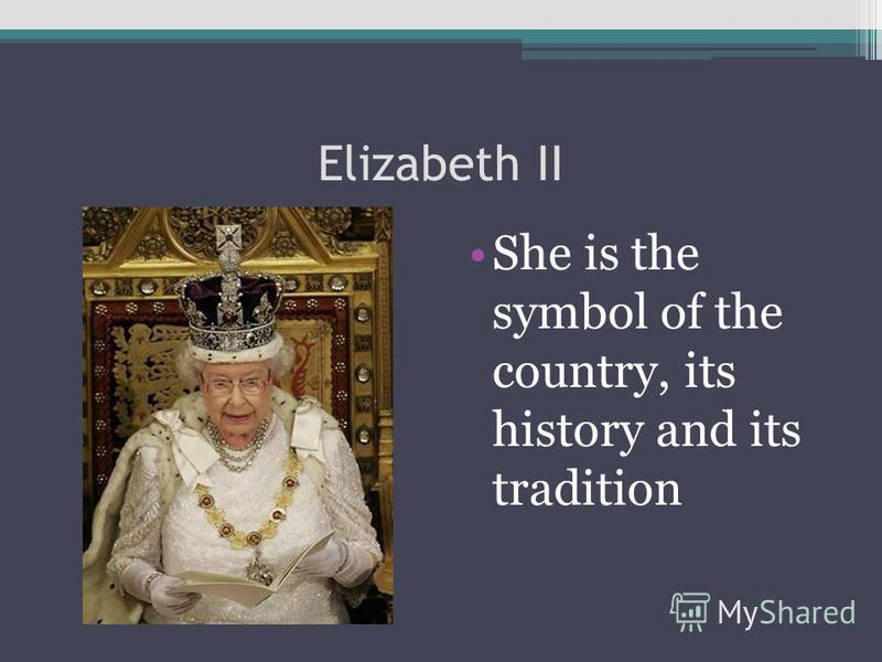 Elizabeth II She is the symbol of the country, its history and its tradition