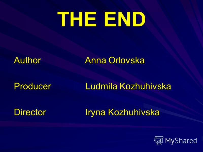 THE END Author Anna Orlovska Producer Ludmila Kozhuhivska Director Iryna Kozhuhivska