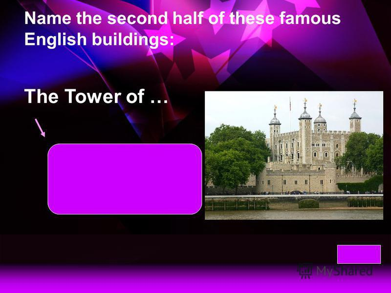 Name the second half of these famous English buildings: Tower … Tower Bridge opens and ships go up and down the Thames.