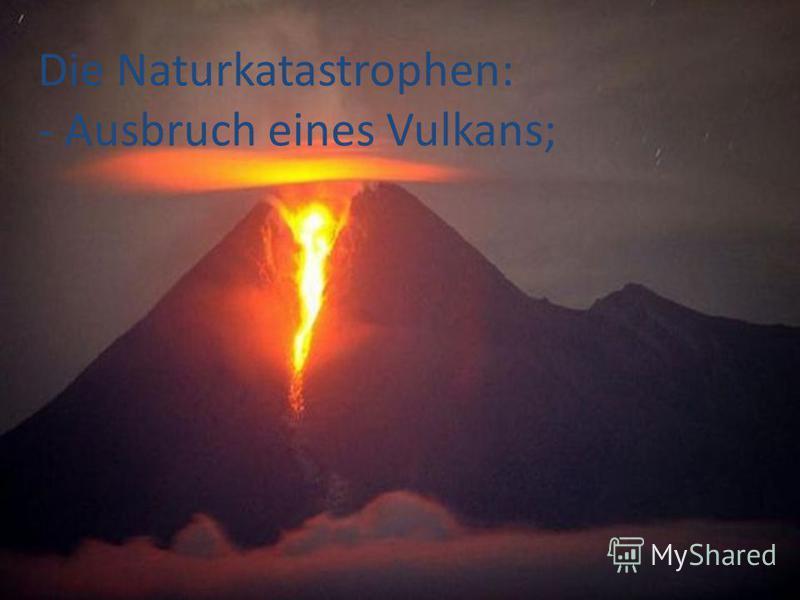 Die Naturkatastrophen: - Ausbruch eines Vulkans;