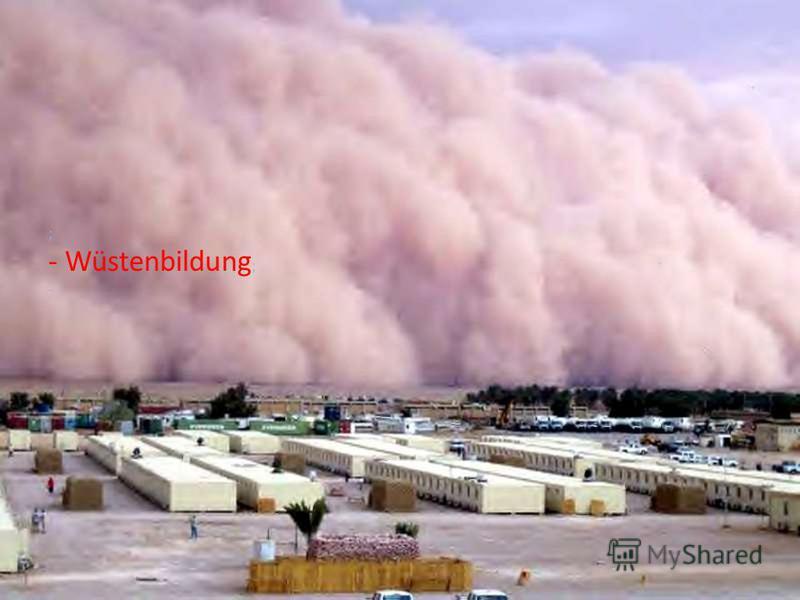 ; - Wüstenbildung ; -