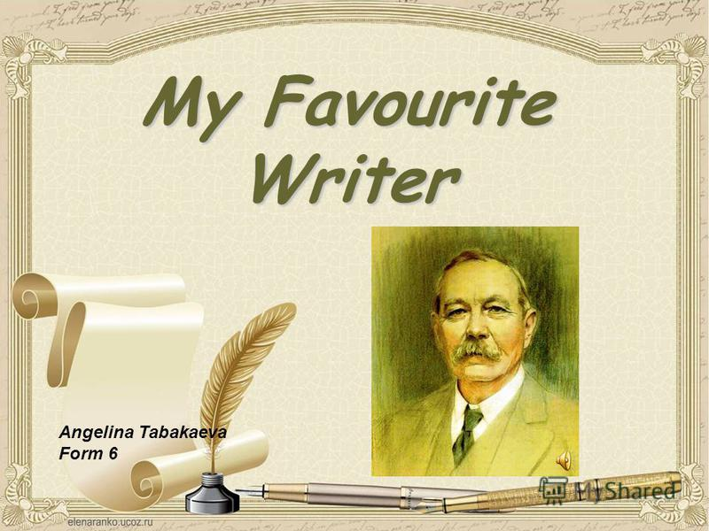 My Favourite Writer Angelina Tabakaeva Form 6