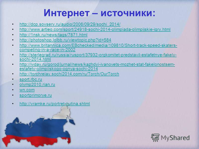 Интернет – источники: http://dcp.sovserv.ru/audio/2006/09/29/sochi_2014/ http://www.artleo.com/sport/24918-sochi-2014-olimpiada-olimpijskie-igry.html http://1nsk.ru/news/tags/7871. html http://photoshop.lolbb.ru/viewtopic.php?id=584 http://www.britan