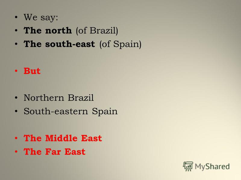 We say: The north (of Brazil) The south-east (of Spain) But Northern Brazil South-eastern Spain The Middle East The Far East