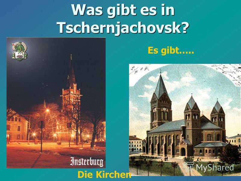 Was gibt es in Tschernjachovsk? Es gibt….. Die Kirchen