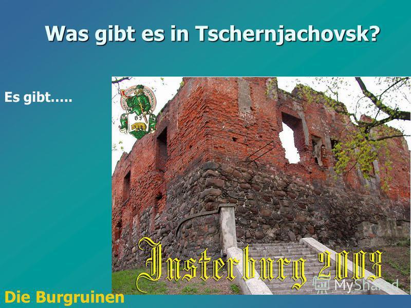 Es gibt….. Was gibt es in Tschernjachovsk? Die Burgruinen
