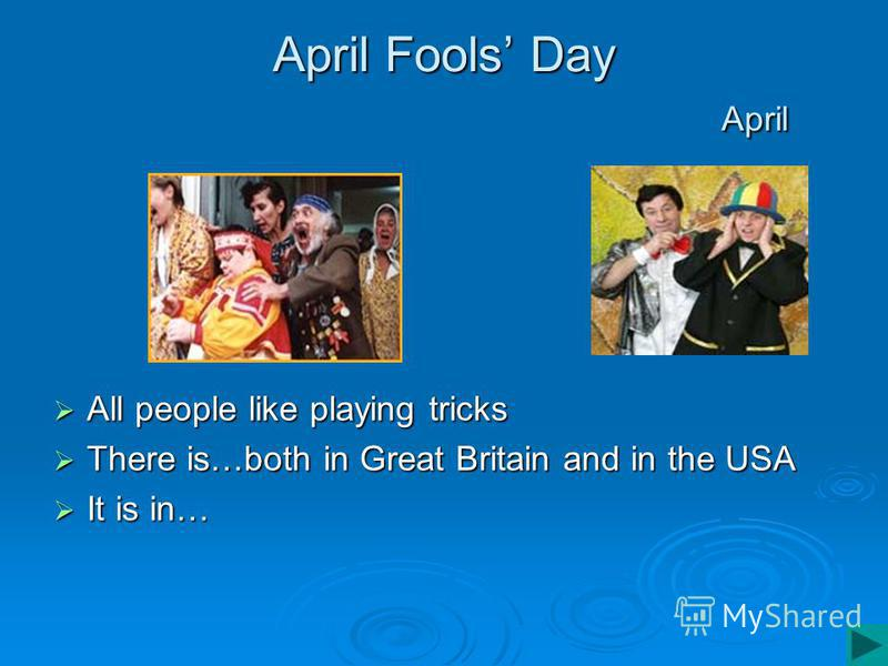April Fools Day April All people like playing tricks All people like playing tricks There is…both in Great Britain and in the USA There is…both in Great Britain and in the USA It is in… It is in…