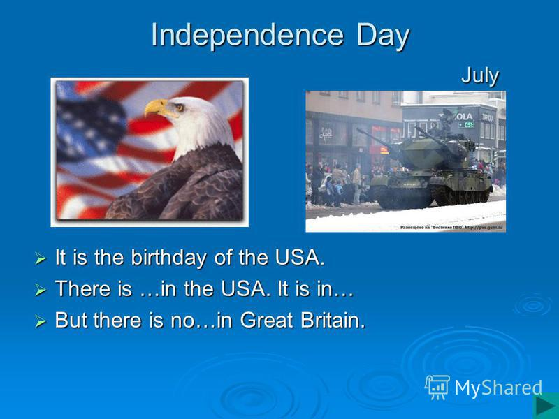 Independence Day July It is the birthday of the USA. It is the birthday of the USA. There is …in the USA. It is in… There is …in the USA. It is in… But there is no…in Great Britain. But there is no…in Great Britain.