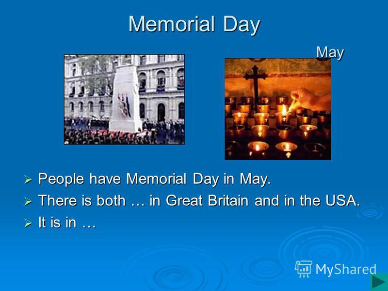 Memorial Day May People have Memorial Day in May. People have Memorial Day in May. There is both … in Great Britain and in the USA. There is both … in Great Britain and in the USA. It is in … It is in …