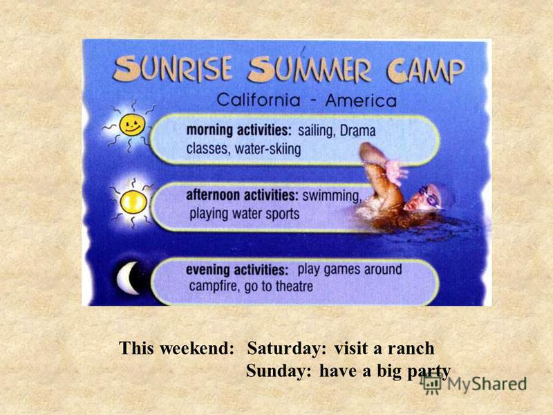 This weekend: Saturday: visit a ranch Sunday: have a big party This weekend: Sat: visit a ranch Sun: have a big party