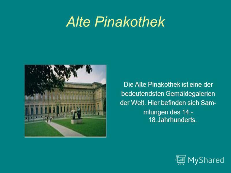 Alte Pinakothek Die Alte Pinakothek ist eine der bedeutendsten Gemäldegalerien der Welt. Hier befinden sich Sam- mlungen des 14.- 18.Jahrhunderts.