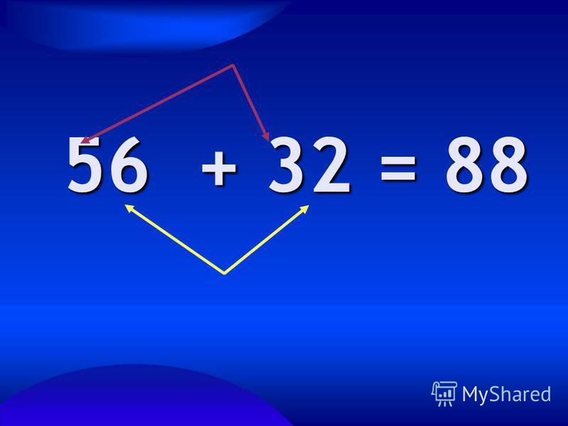 56 + 32 = 88 56 + 32 = 88