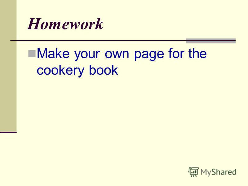 Homework Make your own page for the cookery book