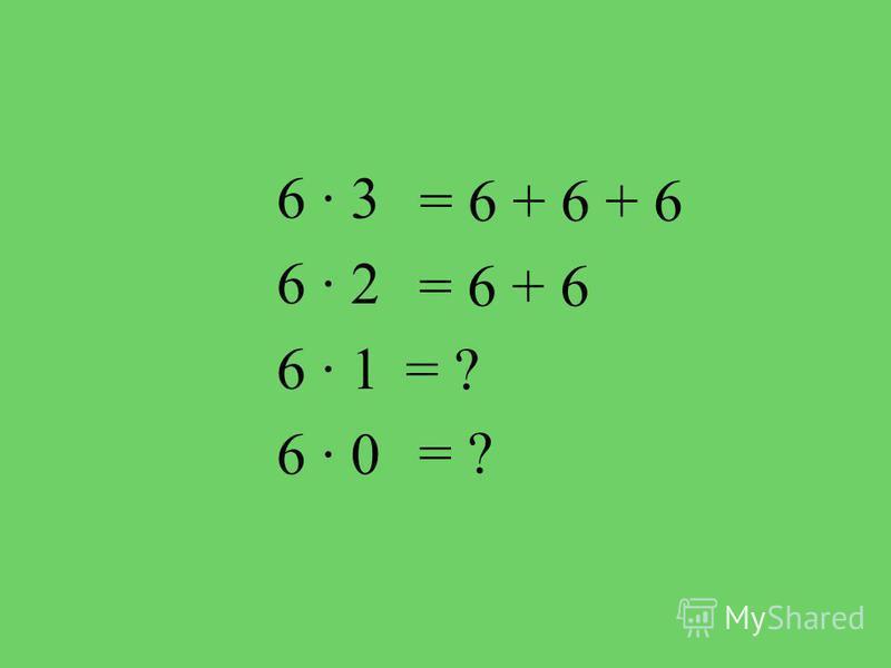 6 3 6 2 6 1 6 0 = 6 + 6 + 6 = 6 + 6 = ?