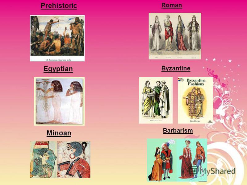 Prehistoric Egyptian Minoan Roman Byzantine Barbarism