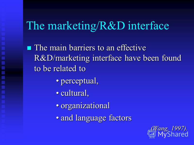 The marketing/R&D interface The main barriers to an effective R&D/marketing interface have been found to be related to The main barriers to an effective R&D/marketing interface have been found to be related to perceptual,perceptual, cultural,cultural