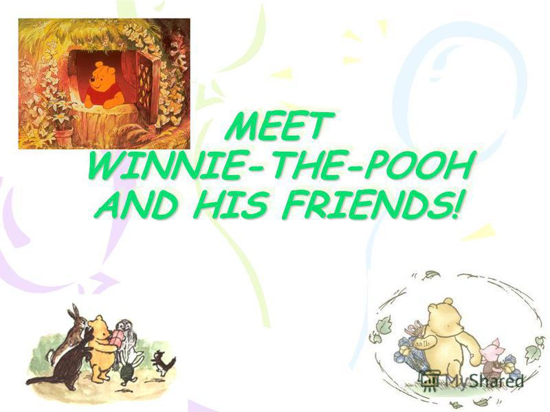MEET WINNIE-THE-POOH AND HIS FRIENDS!