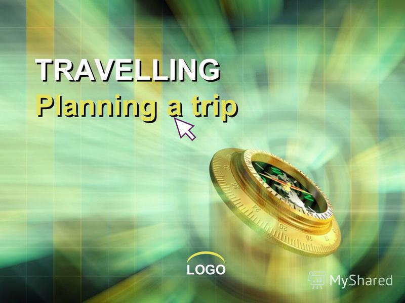 LOGO TRAVELLING Planning a trip