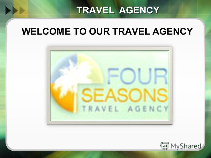 TRAVEL AGENCY WELCOME TO OUR TRAVEL AGENCY