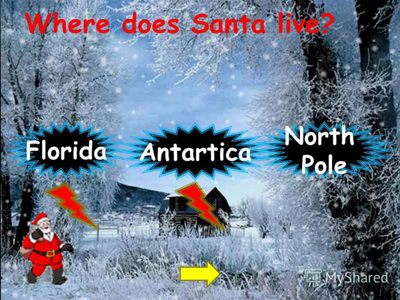 Where does Santa live? North Pole Florida Antartica