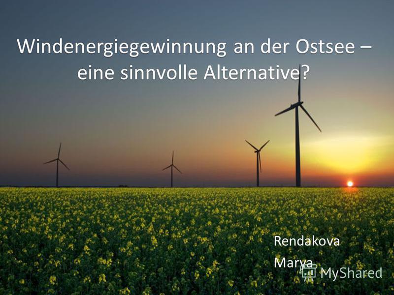 Windenergiegewinnung an der Ostsee – eine sinnvolle Alternative? Rendakova Marya