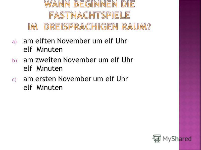 a) am elften November um elf Uhr elf Minuten b) am zweiten November um elf Uhr elf Minuten c) am ersten November um elf Uhr elf Minuten