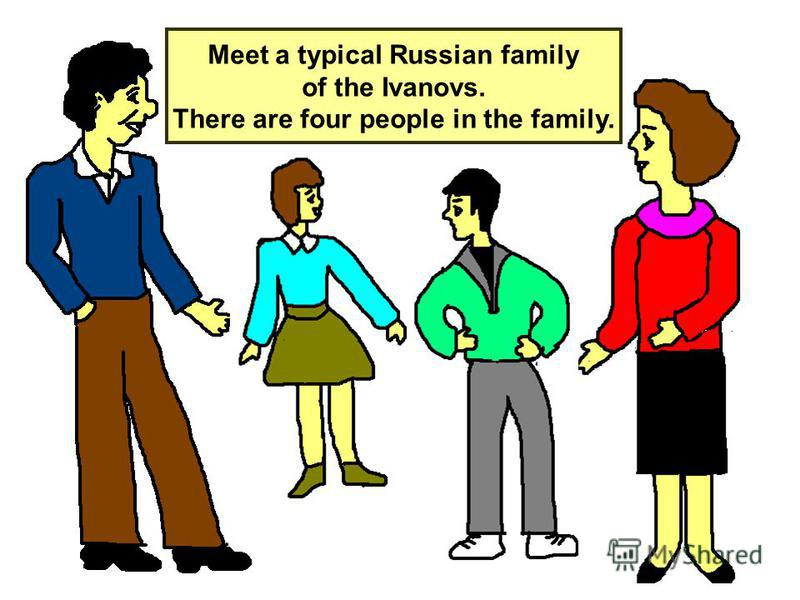 12 Meet a typical Russian family of the Ivanovs. There are four people in the family.