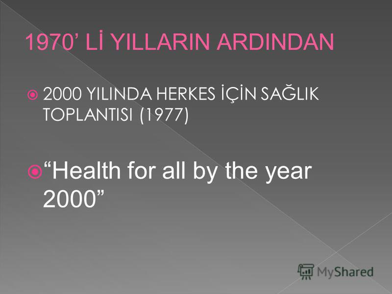 2000 YILINDA HERKES İÇİN SAĞLIK TOPLANTISI (1977) Health for all by the year 2000