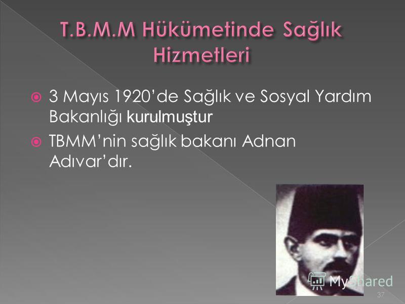 3 Mayıs 1920de Sağlık ve Sosyal Yardım Bakanlığı kurulmuştur TBMMnin sağlık bakanı Adnan Adıvardır. 37