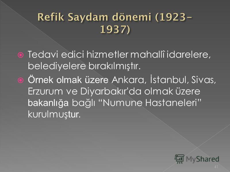 Tedavi edici hizmetler mahallî idarelere, belediyelere bırakılmıştır. Örnek olmak üzere Ankara, İstanbul, Sivas, Erzurum ve Diyarbakır'da olmak üzere bakanlığa bağlı Numune Hastaneleri kurulmuş tur. 41