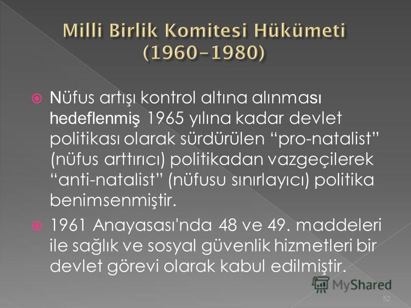 N üfus artışı kontrol altına alınma sı hedeflenmiş 1965 yılına kadar devlet politikası olarak sürdürülen pro-natalist (nüfus arttırıcı) politikadan vazgeçilerek anti-natalist (nüfusu sınırlayıcı) politika benimsenmiştir. 1961 Anayasası'nda 48 ve 49.