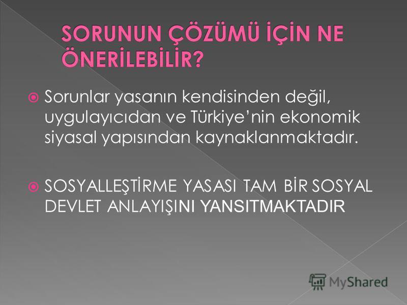 Sorunlar yasanın kendisinden değil, uygulayıcıdan ve Türkiyenin ekonomik siyasal yapısından kaynaklanmaktadır. SOSYALLEŞTİRME YASASI TAM BİR SOSYAL DEVLET ANLAYIŞI NI YANSITMAKTADIR