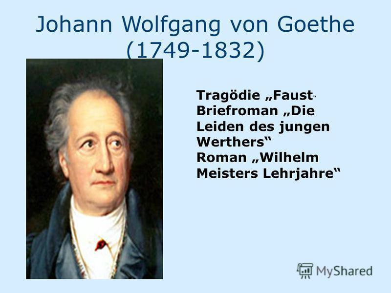 Johann Wolfgang von Goethe (1749-1832) Tragödie Faust Briefroman Die Leiden des jungen Werthers Roman Wilhelm Meisters Lehrjahre