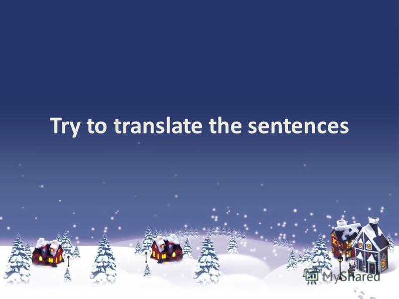 Try to translate the sentences
