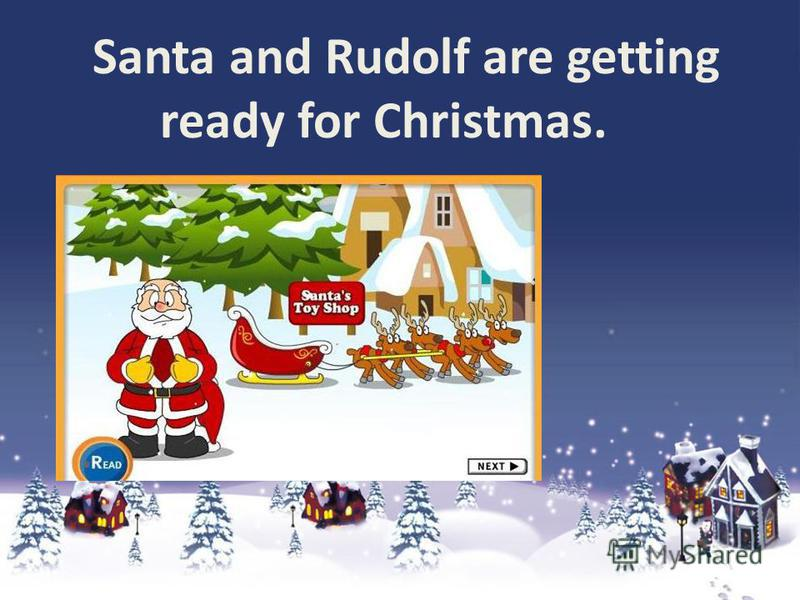 Santa and Rudolf are getting ready for Christmas.