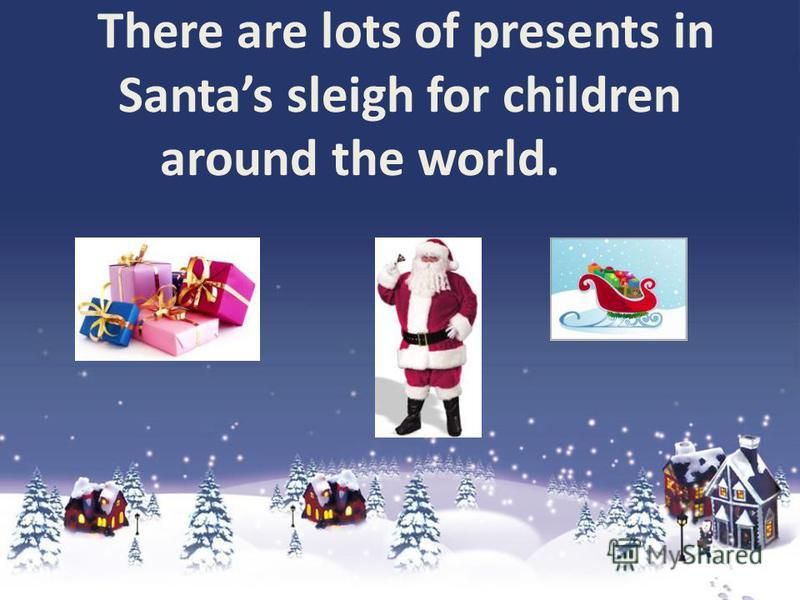 There are lots of presents in Santas sleigh for children around the world.