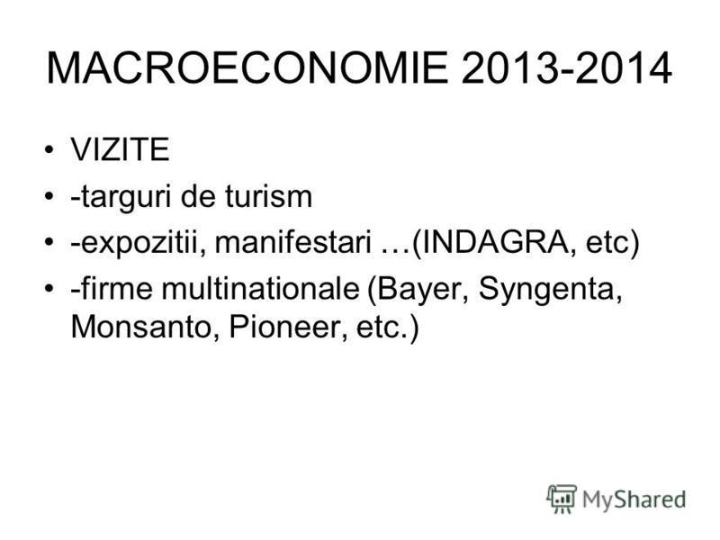 MACROECONOMIE 2013-2014 VIZITE -targuri de turism -expozitii, manifestari …(INDAGRA, etc) -firme multinationale (Bayer, Syngenta, Monsanto, Pioneer, etc.)