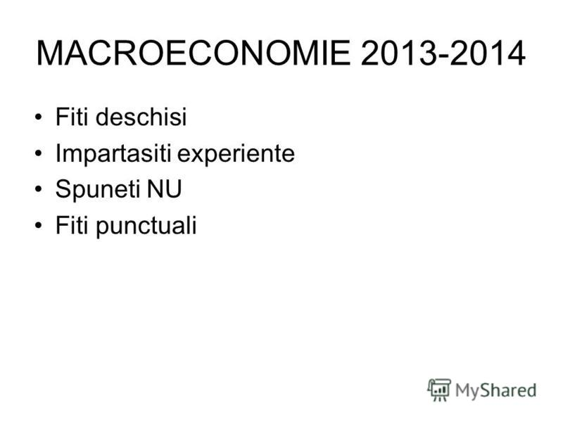 MACROECONOMIE 2013-2014 Fiti deschisi Impartasiti experiente Spuneti NU Fiti punctuali