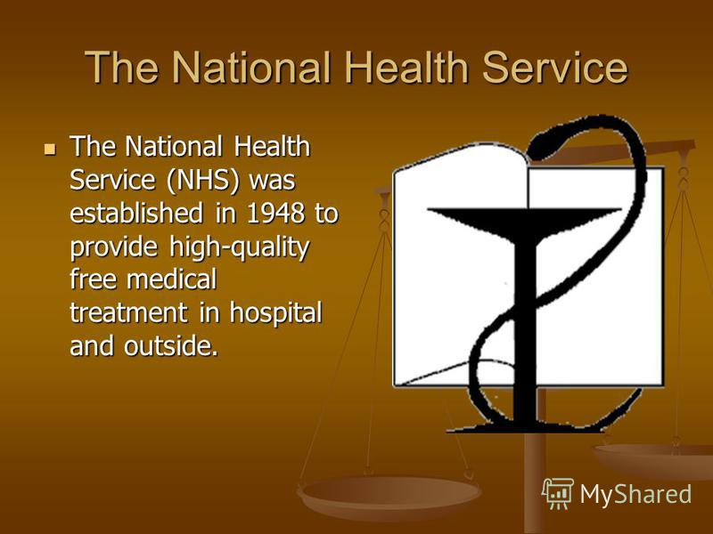 The National Health Service The National Health Service (NHS) was established in 1948 to provide high-quality free medical treatment in hospital and outside. The National Health Service (NHS) was established in 1948 to provide high-quality free medic