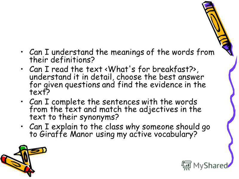 Can I understand the meanings of the words from their definitions? Can I read the text, understand it in detail, choose the best answer for given questions and find the evidence in the text? Can I complete the sentences with the words from the text a