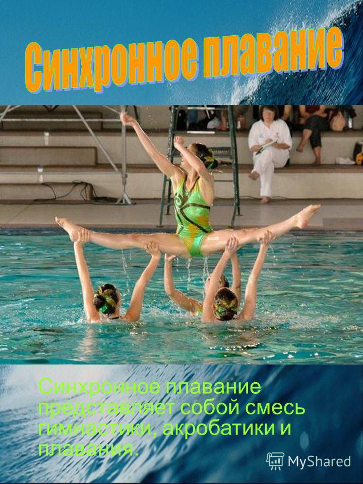 Синхронное плавание представляет собой смесь гимнастики, акробатики и плавания.