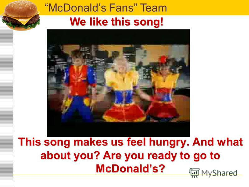 McDonalds Fans Team You can celebrate your birthday in McDonalds and be entertained by funny clowns. You are sure to have great fun!!!