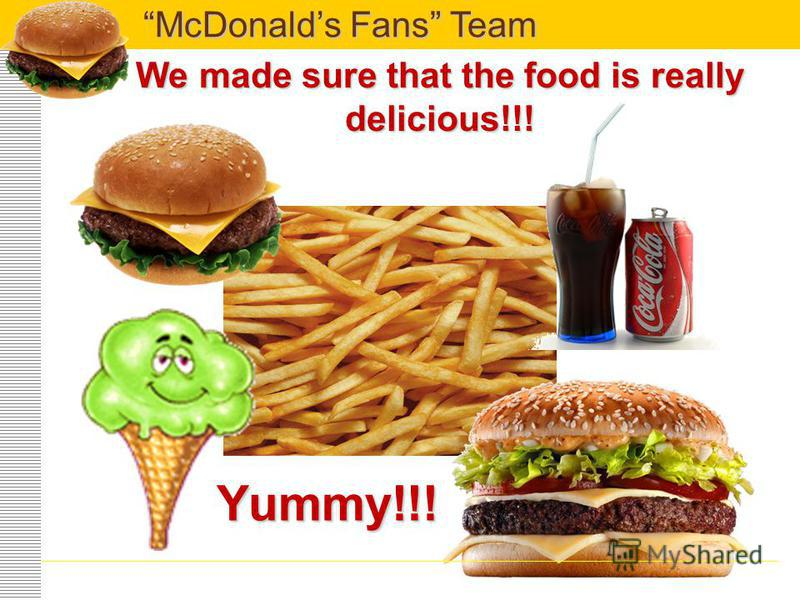 We saw a lot of families there and understood that McDonalds is a favourite family place for eating out. McDonalds Fans Team